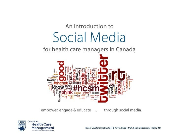 An introduction to     Social Media for health care managers in Canadaempower, engage & educate …           through social...