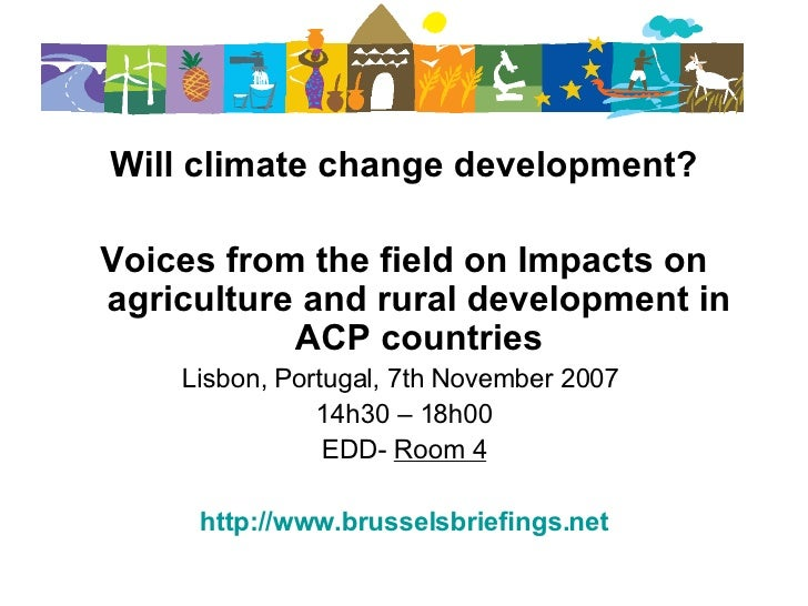 <ul><li>Will climate change development? </li></ul><ul><li>Voices from the field on Impacts on agriculture and rural devel...