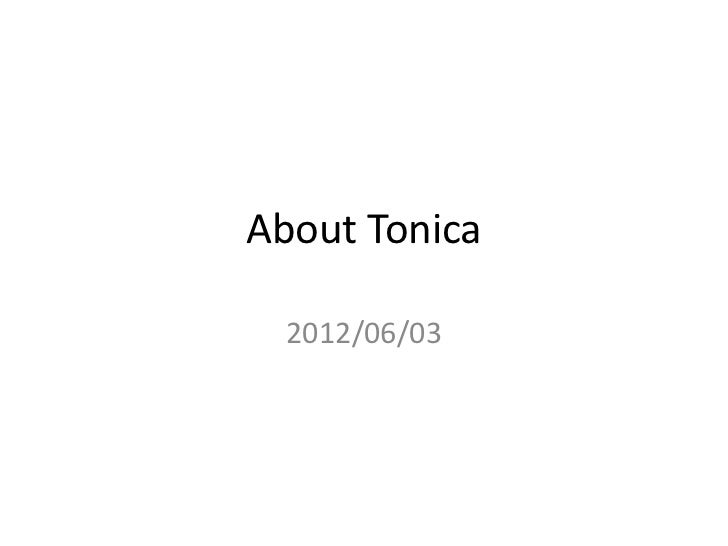 About Tonica  2012/06/03