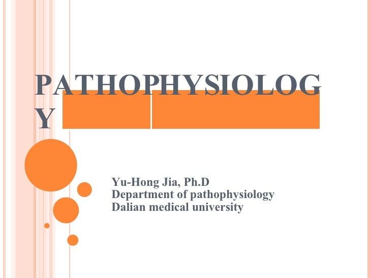 PATHOPHYSIOLOGY Yu-Hong Jia, Ph.D Department of pathophysiology Dalian medical university
