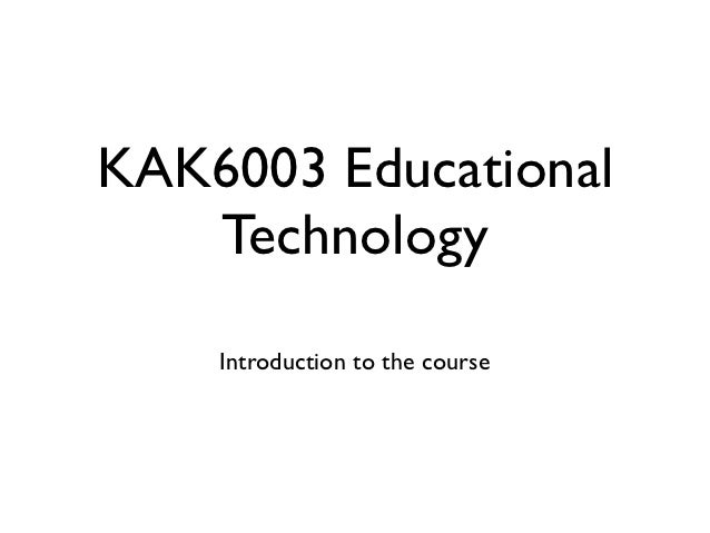KAK6003 Educational   Technology    Introduction to the course