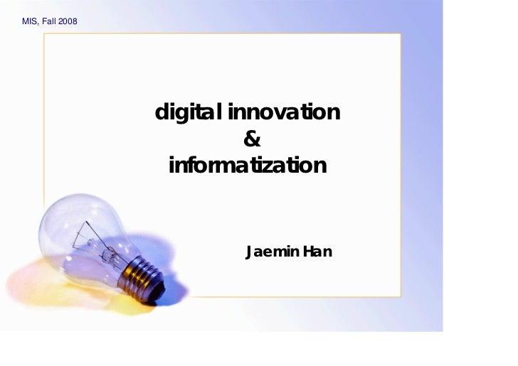 MIS, Fall 2008                      digital innovation                                               informatization      ...