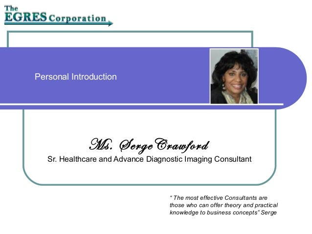 """Personal Introduction Ms. SergeCrawford Sr. Healthcare and Advance Diagnostic Imaging Consultant """" The most effective Cons..."""