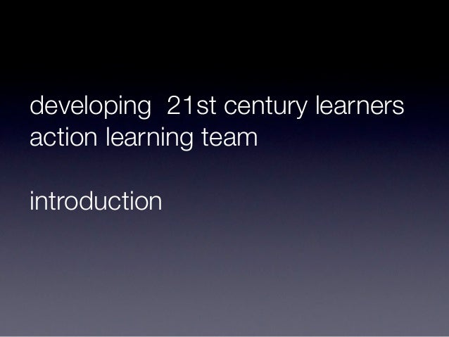 developing 21st century learnersaction learning teamintroduction