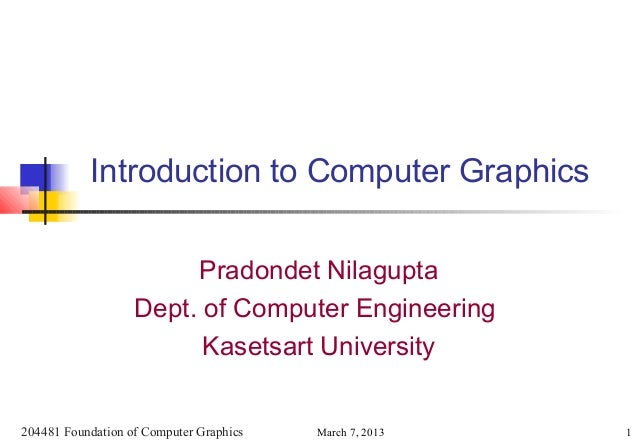 Introduction to Computer Graphics                        Pradondet Nilagupta                   Dept. of Computer Engineeri...