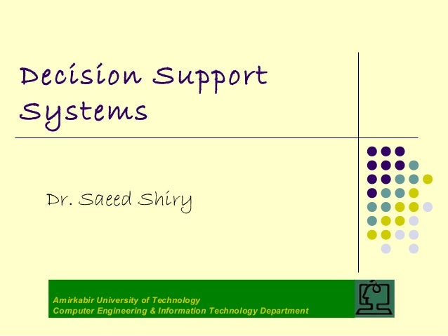 Decision SupportSystems Dr. Saeed Shiry  Amirkabir University of Technology  Computer Engineering & Information Technology...