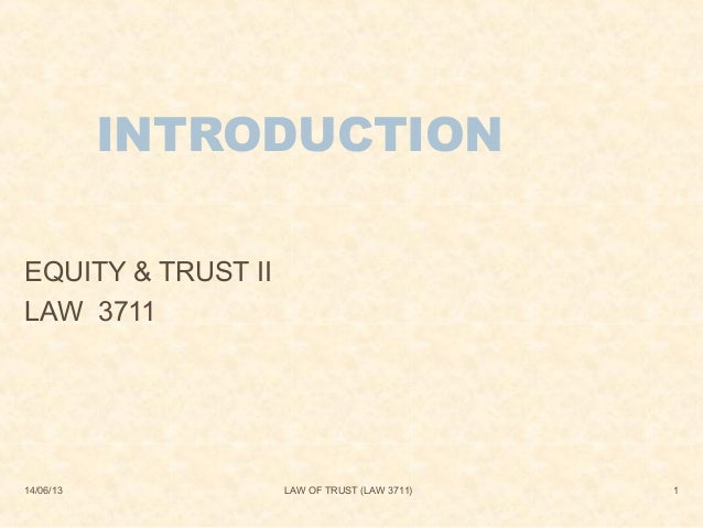 14/06/13 LAW OF TRUST (LAW 3711) 1INTRODUCTIONEQUITY & TRUST IILAW 3711