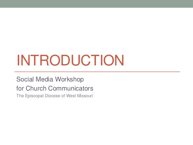 INTRODUCTION Social Media Workshop for Church Communicators The Episcopal Diocese of West Missouri