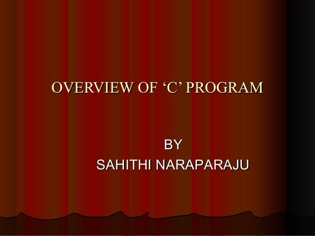 OVERVIEW OF 'C' PROGRAM BY SAHITHI NARAPARAJU