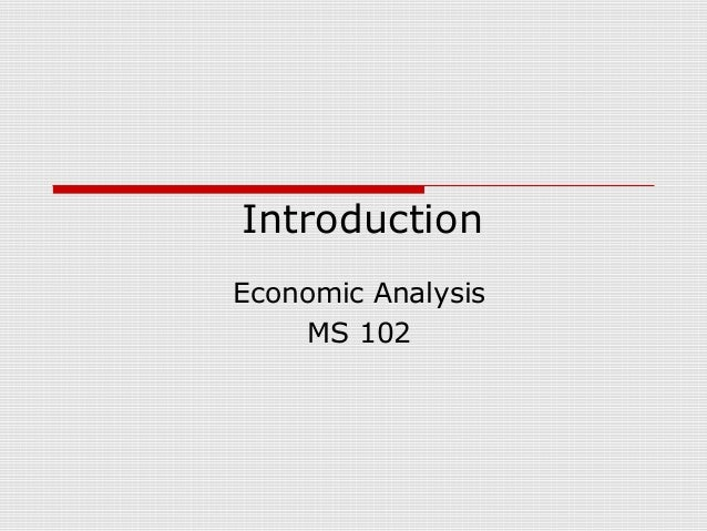 Introduction Economic Analysis MS 102
