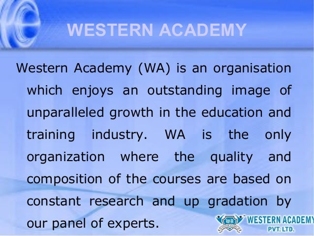 WESTERN ACADEMY Western Academy (WA) is an organisation which enjoys an outstanding image of unparalleled growth in the ed...