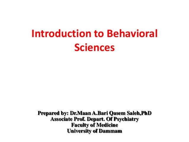Introduction to Behavioral Sciences Prepared by: Dr.Maan A.Bari Qasem Saleh,PhD Associate Prof. Depart. Of Psychiatry Facu...