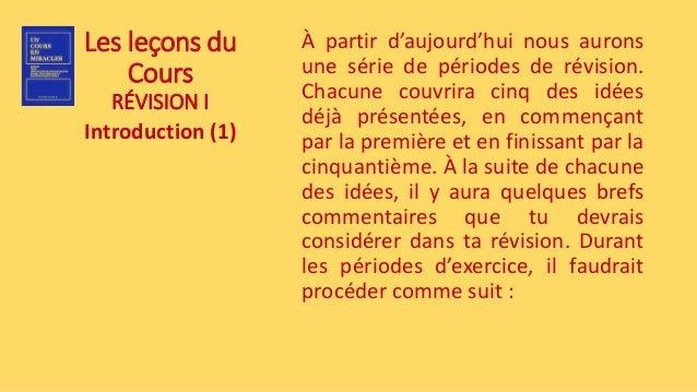 Les leçons du Cours RÉVISION I Introduction (1) À partir d'aujourd'hui nous aurons une série de périodes de révision. Chac...