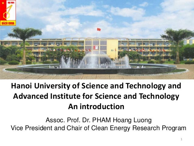 Hanoi University of Science and Technology and Advanced Institute for Science and Technology An introduction Assoc. Prof. ...
