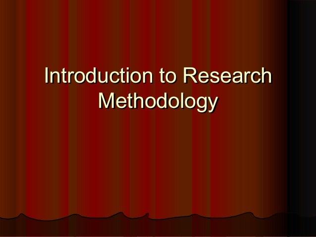 Introduction to ResearchIntroduction to Research MethodologyMethodology