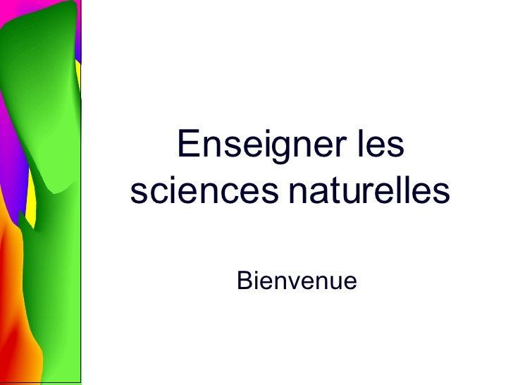 Enseigner les sciences naturelles Bienvenue