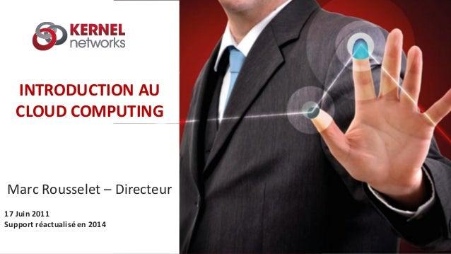 19/02/2016 19/02/2016 INTRODUCTION AU CLOUD COMPUTING Marc Rousselet – Directeur 17 Juin 2011 Support réactualisé en 2014