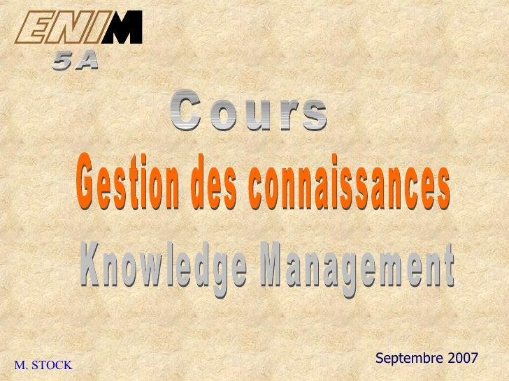Septembre 2007 Cours Gestion des connaissances 5A M. STOCK Knowledge Management