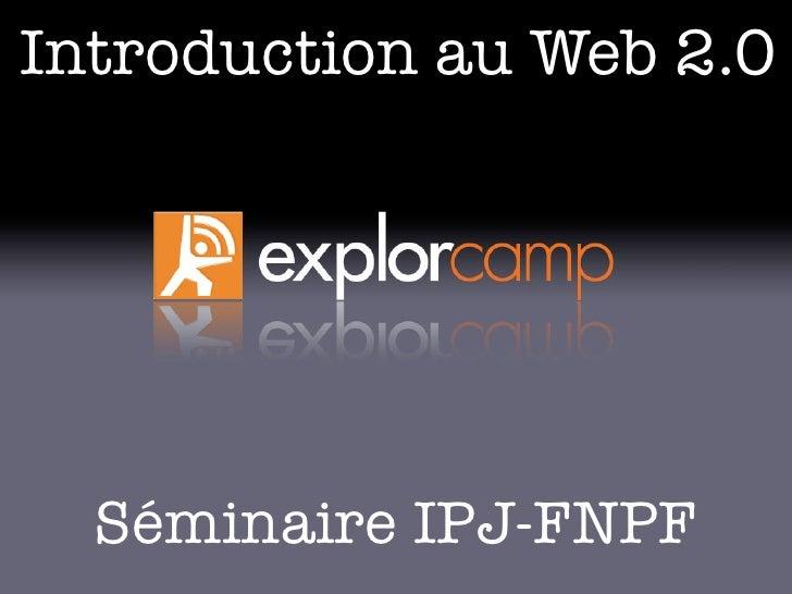Introduction au Web 2.0       Séminaire IPJ-FNPF