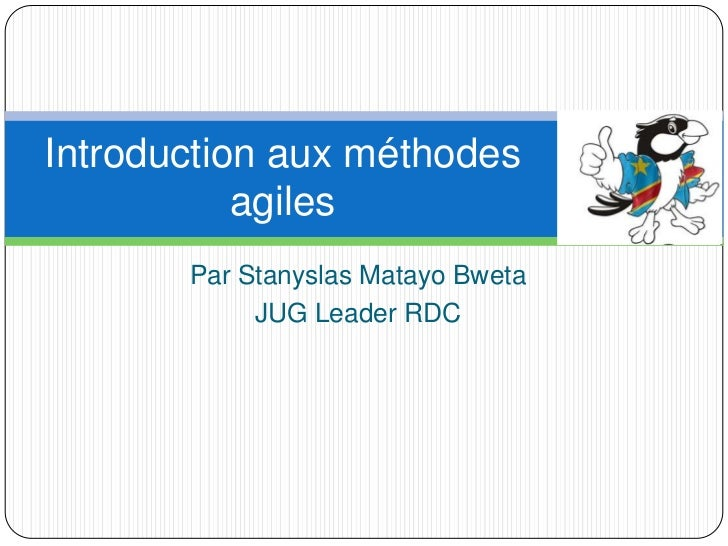 Par StanyslasMatayoBweta<br />JUG Leader RDC<br />Introduction aux méthodes agiles<br />