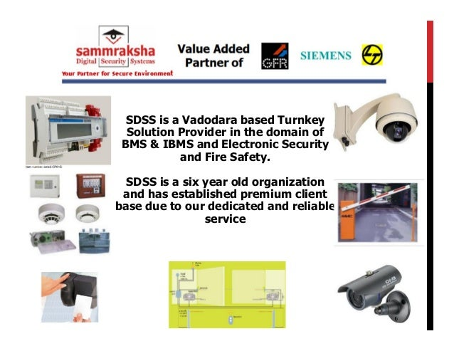 SDSS is a Vadodara based Turnkey  Solution Provider in the domain of BMS & IBMS and Electronic Security           and Fire...