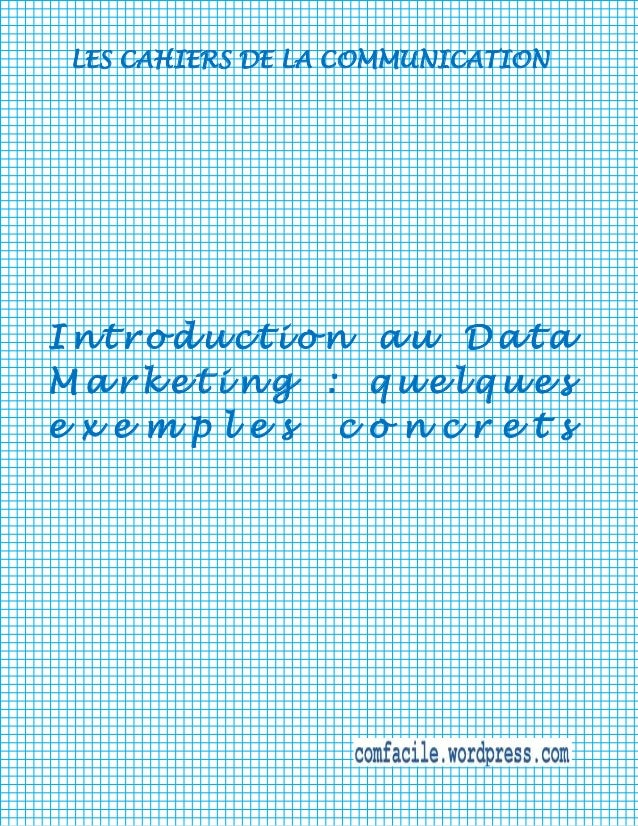 LES CAHIERS DE LA COMMUNICATION  Introduction au Data Marketing : quelques exemples concrets