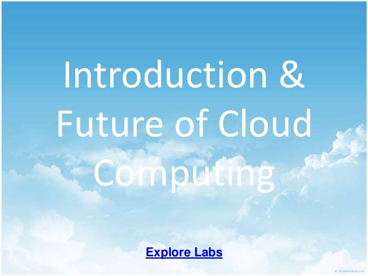 Introduction & Future of Cloud Computing<br />Explore Labs<br />