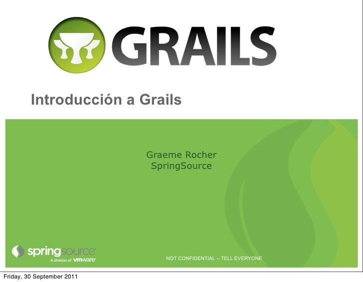 Introducción a Grails                            Graeme Rocher                             SpringSource                   ...