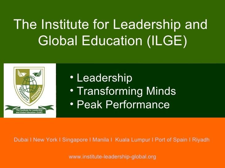 Dubai I New York I Singapore I Manila I  Kuala Lumpur I Port of Spain I Riyadh  The Institute for Leadership and  Global E...