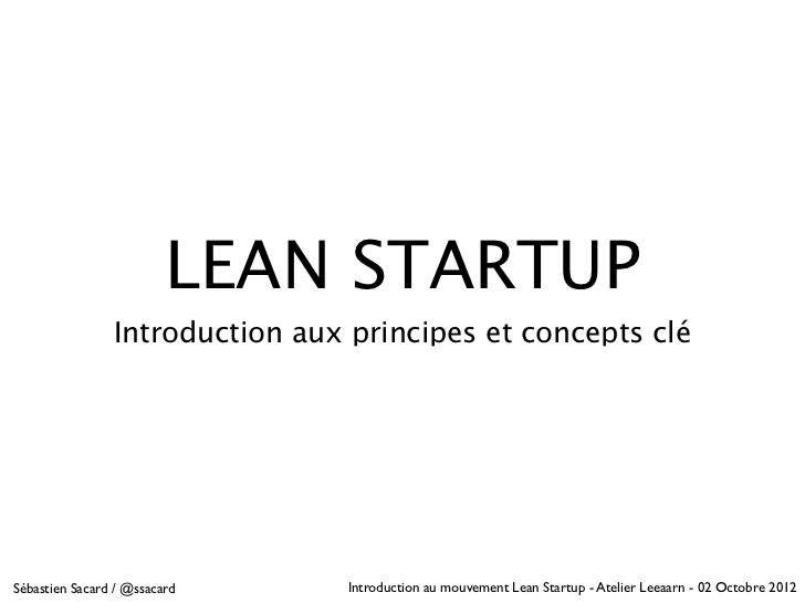 LEAN STARTUP                Introduction aux principes et concepts cléSébastien Sacard / @ssacard      Introduction au mou...