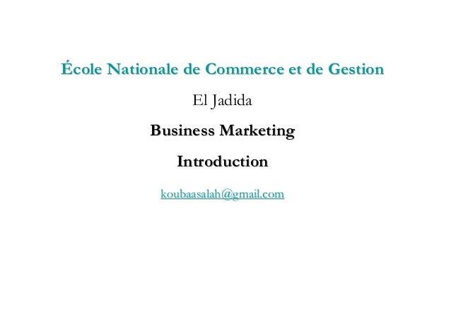 École Nationale de Commerce et de Gestion                 El Jadida           Business Marketing              Introduction...
