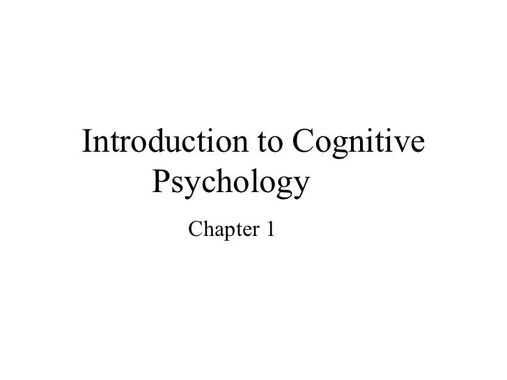 Introduction to Cognitive Psychology Chapter 1