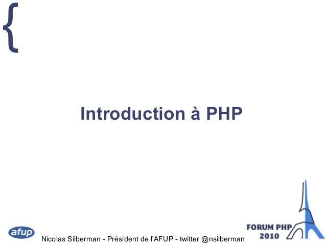 { Nicolas Silberman - Président de l'AFUP - twitter @nsilberman Introduction à PHP
