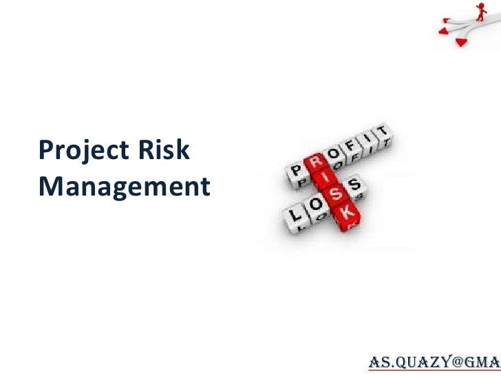 Project Risk Management<br />as.quazy@gmail.com<br />