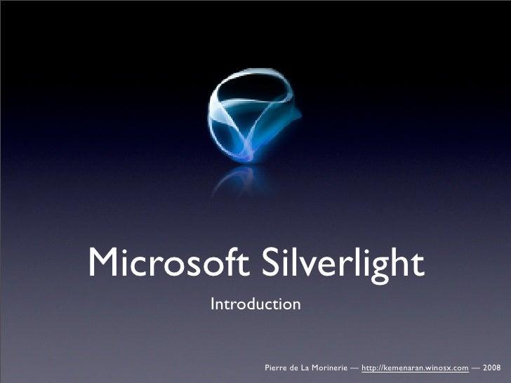 Microsoft Silverlight        Introduction                 Pierre de La Morinerie — http://kemenaran.winosx.com — 2008