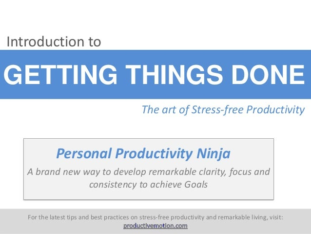 Introduction to  GETTING THINGS DONE The art of Stress-free Productivity  Personal Productivity Ninja A brand new way to d...