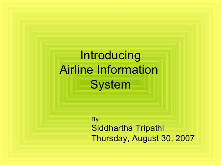 Introducing Airline Information  System By  Siddhartha Tripathi Wednesday, May 27, 2009