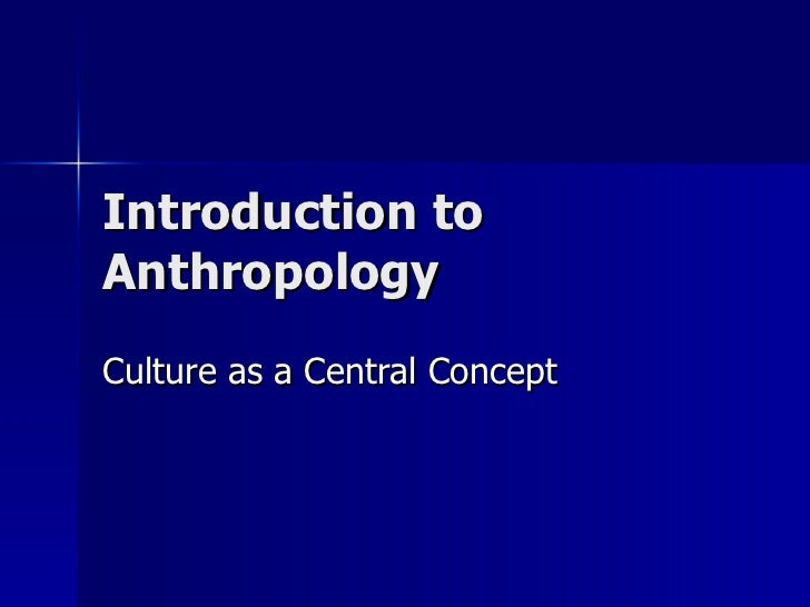 Introduction to Anthropology Culture as a Central Concept