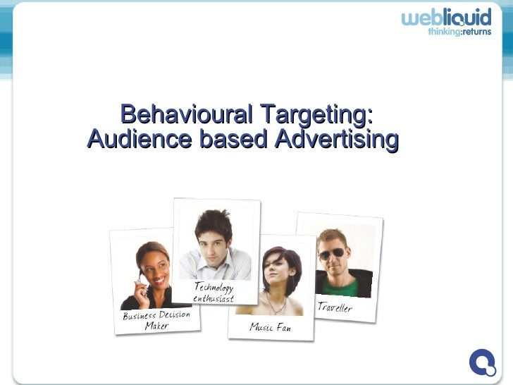 Behavioural Targeting: Audience based Advertising