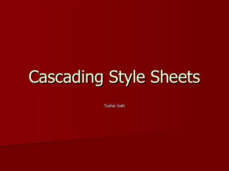 Cascading Style Sheets Tushar Joshi