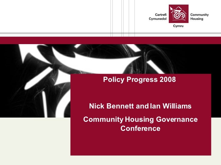 Policy Progress 2008  Nick Bennett and Ian Williams Community Housing Governance Conference