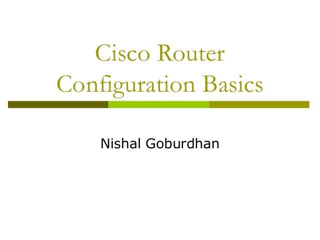 Cisco RouterConfiguration Basics    Nishal Goburdhan
