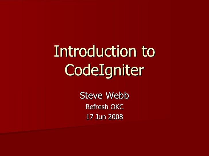 Introduction to CodeIgniter Steve Webb Refresh OKC 17 Jun 2008