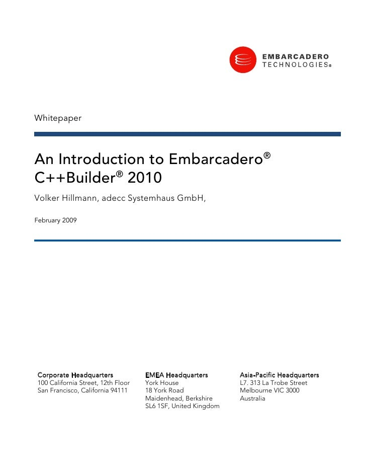 Whitepaper    An Introduction to Embarcadero® C++Builder® 2010 Volker Hillmann, adecc Systemhaus GmbH,  February 2009     ...