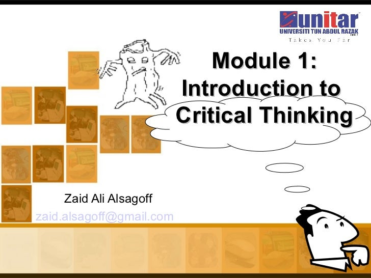 Zaid Ali Alsagoff [email_address]   Module 1: Introduction to  Critical Thinking