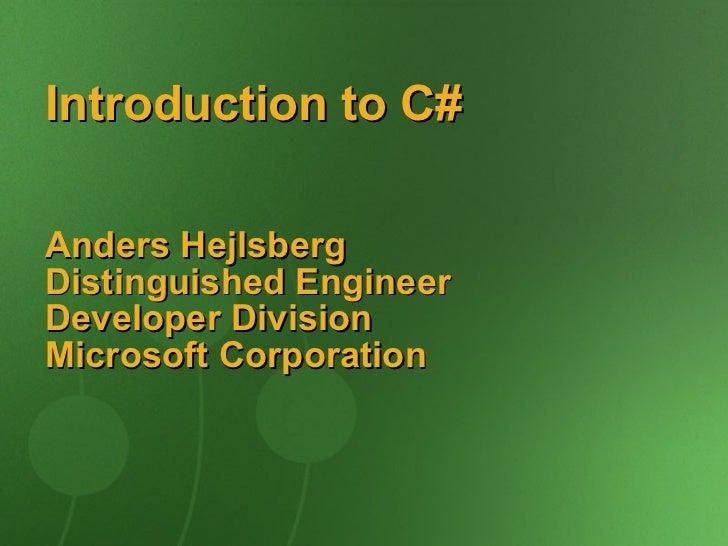 Introduction to C#  Anders Hejlsberg Distinguished Engineer Developer Division Microsoft Corporation