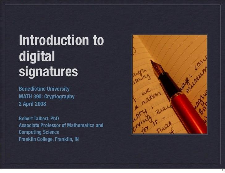 Introduction to digital signatures Benedictine University MATH 390: Cryptography 2 April 2008  Robert Talbert, PhD Associa...