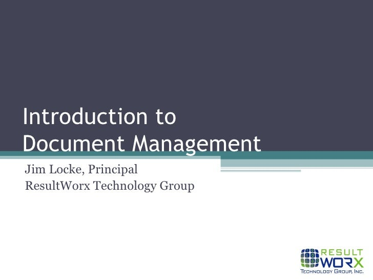 Introduction to  Document Management Jim Locke, Principal ResultWorx Technology Group