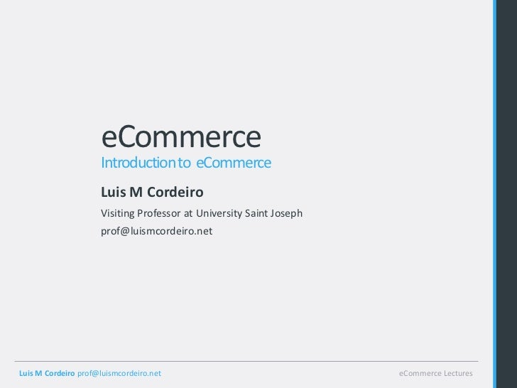 eCommerce                     Introduction to eCommerce                     Luis M Cordeiro                     Visiting P...