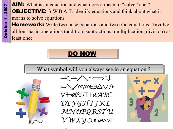 """AIM:  What is an equation and what does it mean to """"solve"""" one ? OBJECTIVE:  S.W.B.A.T. identify equations and think about..."""